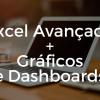(Pacote) Excel Avançado + Gráficos Avançados e Dashboards